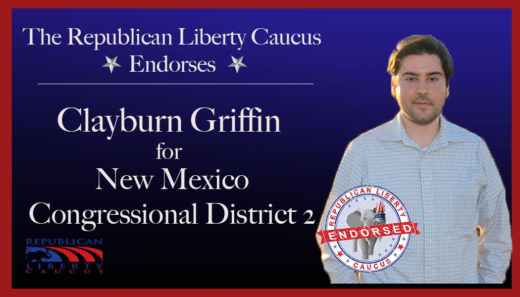 Republican Liberty Caucus Endorses Clayburn Griffin  For Congressional District 2 in New Mexico