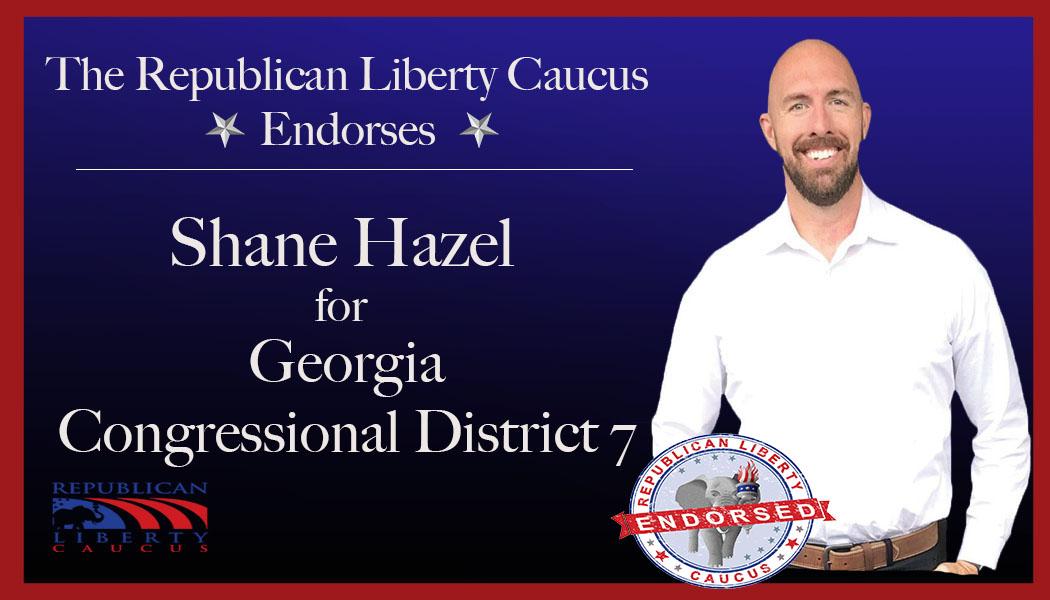 The Republican Liberty Caucus Endorses Shane Hazel