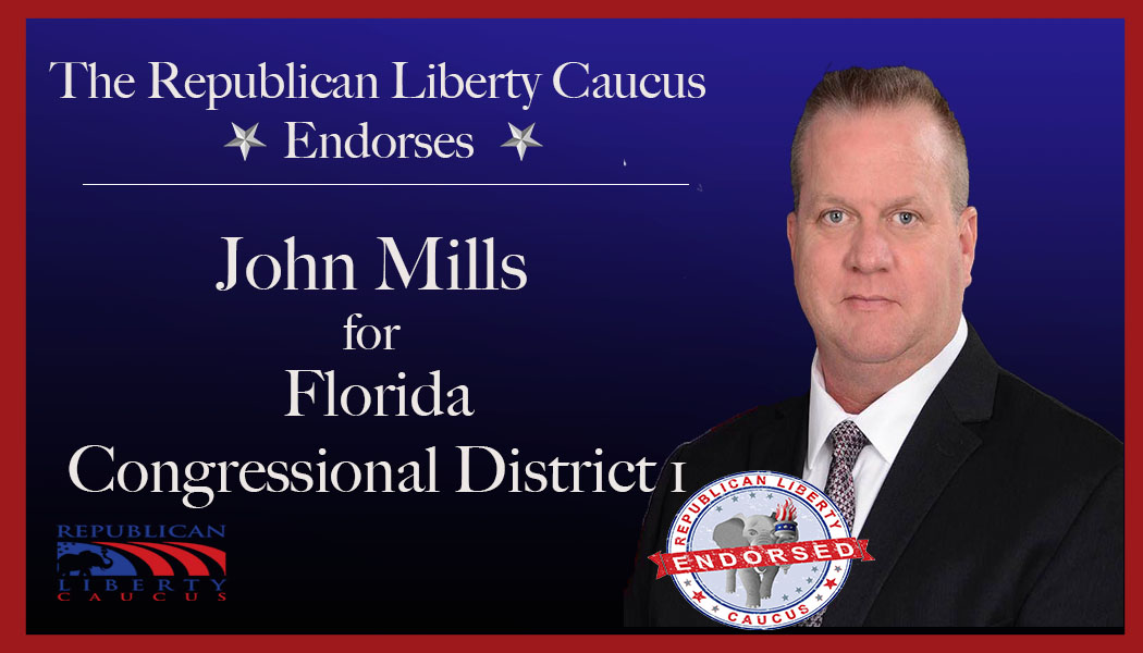 Republican Liberty Caucus Endorses John Mills  For Congressional District 1 in Florida